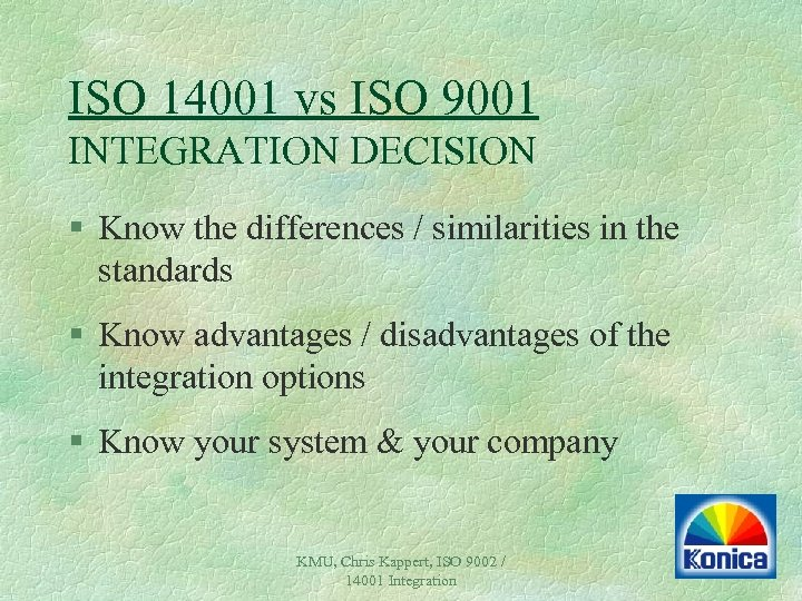 ISO 14001 vs ISO 9001 INTEGRATION DECISION § Know the differences / similarities in