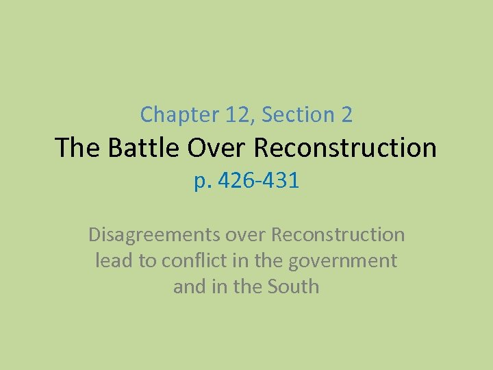 Chapter 12, Section 2 The Battle Over Reconstruction p. 426 -431 Disagreements over Reconstruction