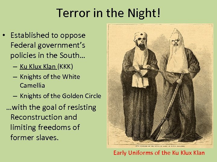 Terror in the Night! • Established to oppose Federal government's policies in the South…