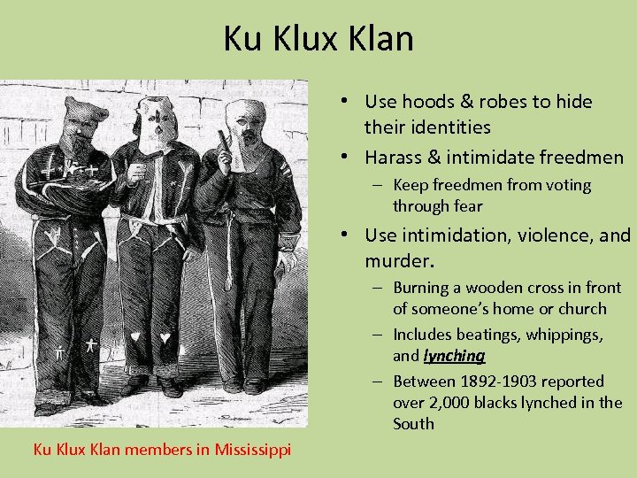Ku Klux Klan • Use hoods & robes to hide their identities • Harass