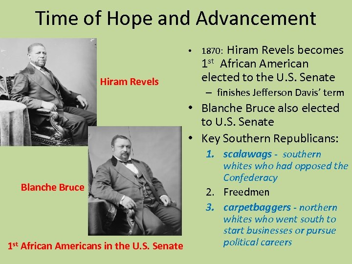 Time of Hope and Advancement • Hiram Revels becomes 1 st African American elected