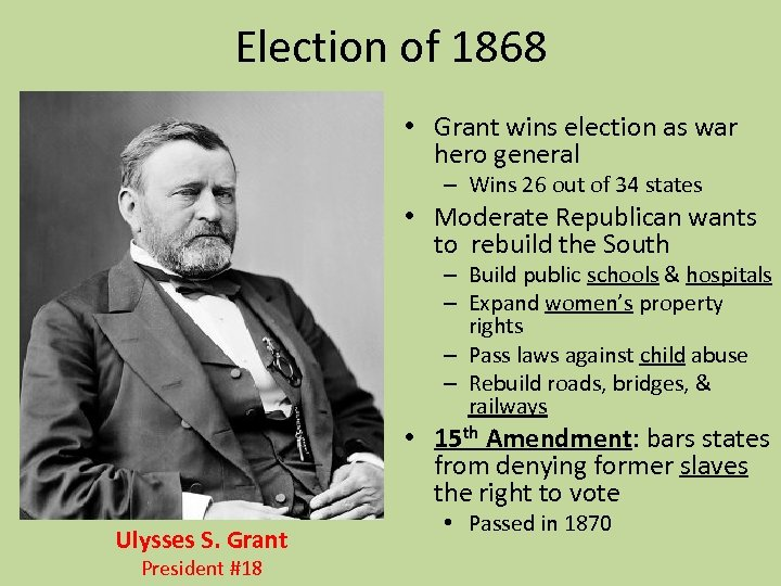 Election of 1868 • Grant wins election as war hero general – Wins 26