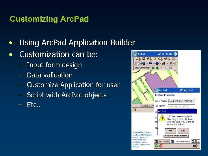 Customizing Arc. Pad • Using Arc. Pad Application Builder • Customization can be: –