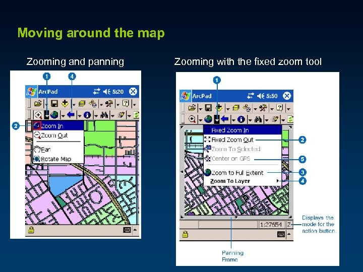 Moving around the map Zooming and panning Zooming with the fixed zoom tool