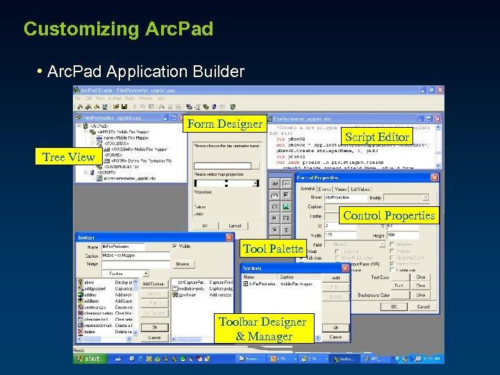 Customizing Arc. Pad • Arc. Pad Application Builder Form Designer Script Editor Tree View