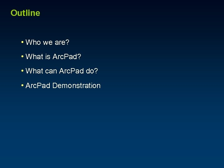 Outline • Who we are? • What is Arc. Pad? • What can Arc.