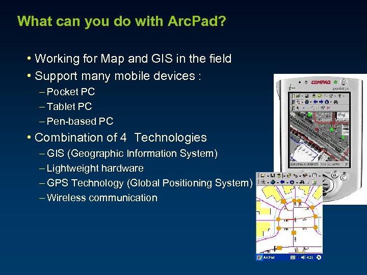 What can you do with Arc. Pad? • Working for Map and GIS in