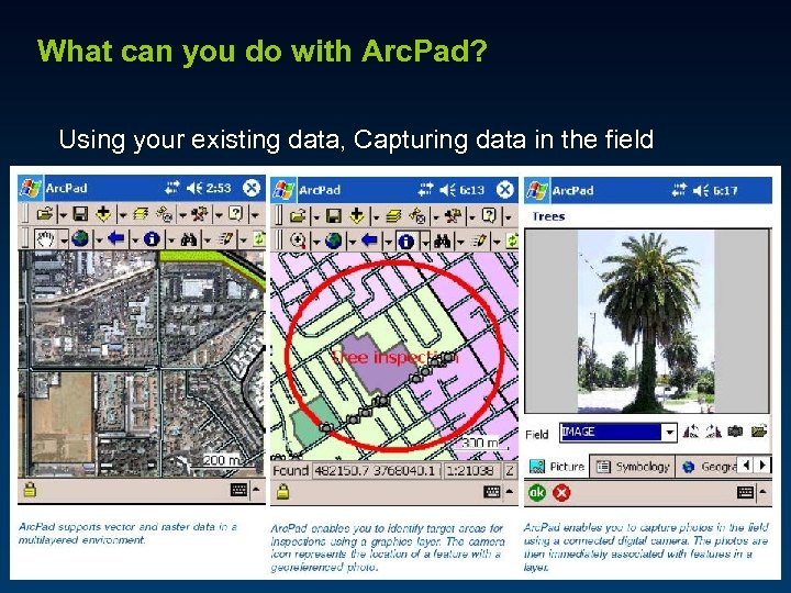 What can you do with Arc. Pad? Using your existing data, Capturing data in