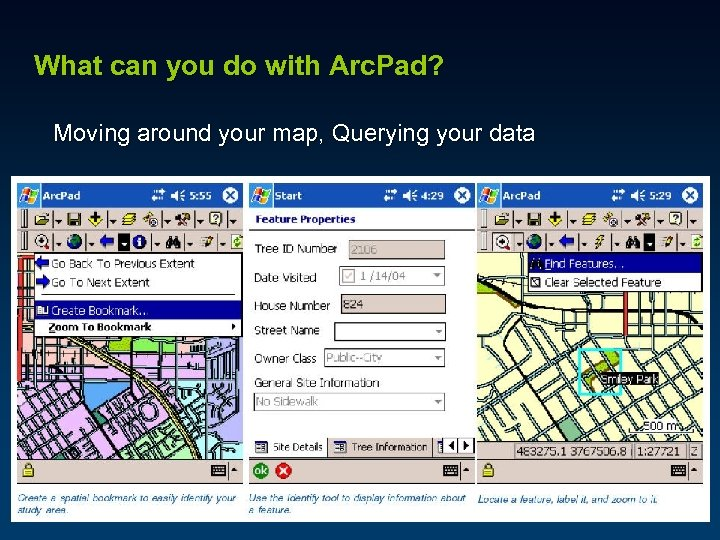 What can you do with Arc. Pad? Moving around your map, Querying your data