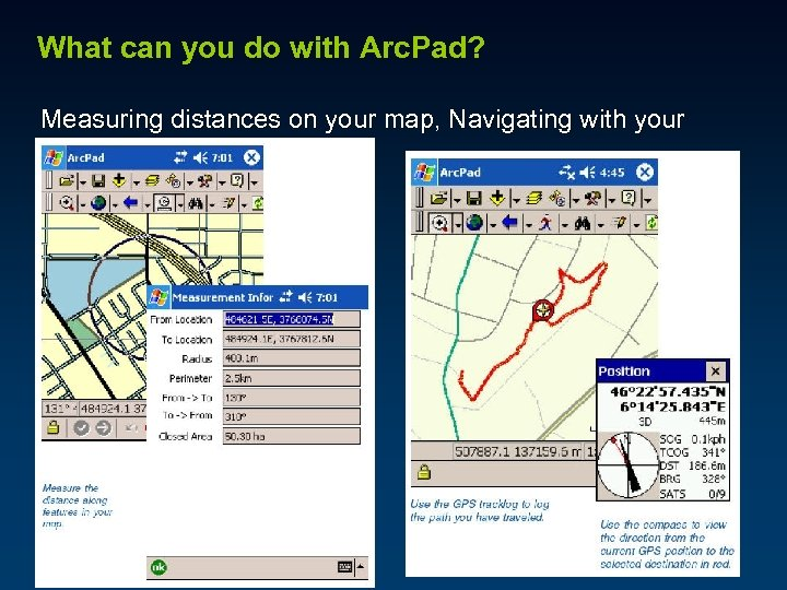 What can you do with Arc. Pad? Measuring distances on your map, Navigating with
