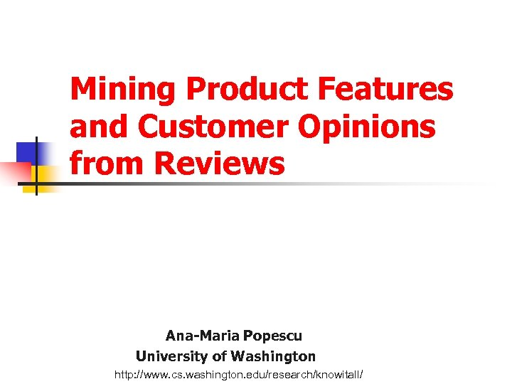 Mining Product Features and Customer Opinions from Reviews Ana-Maria Popescu University of Washington http: