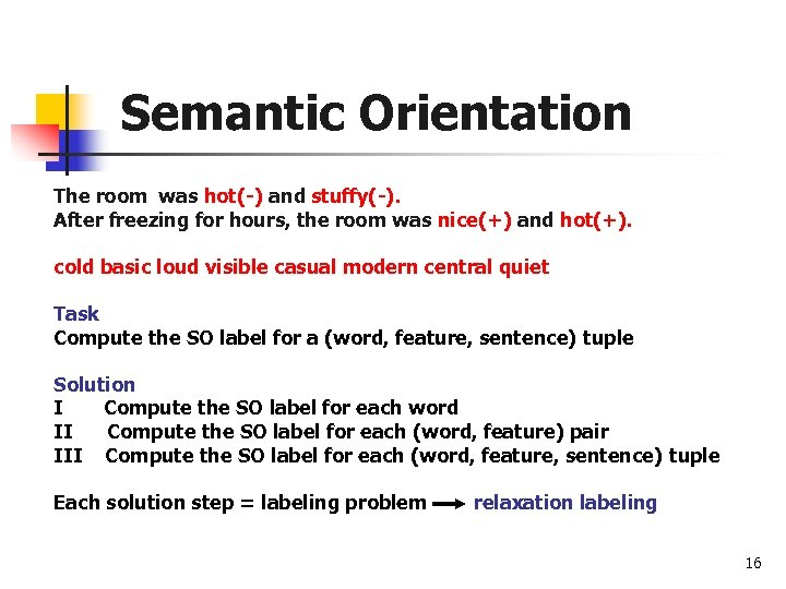 Semantic Orientation The room was hot(-) and stuffy(-). After freezing for hours, the room
