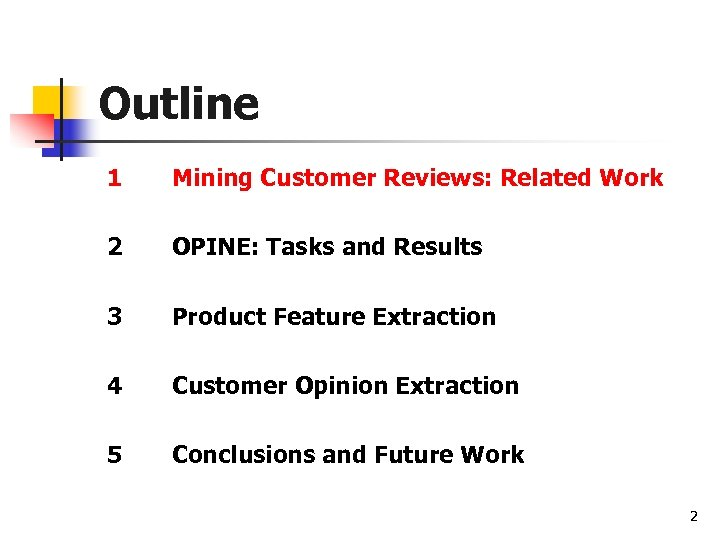 Outline 1 Mining Customer Reviews: Related Work 2 OPINE: Tasks and Results 3 Product