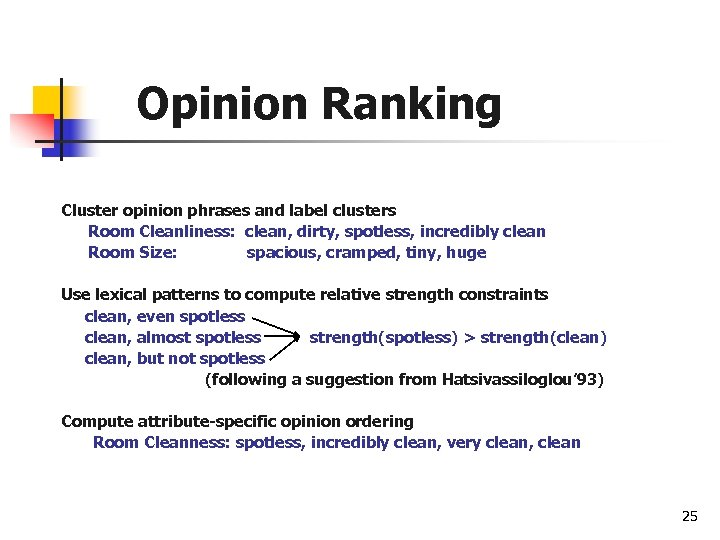 Opinion Ranking Cluster opinion phrases and label clusters Room Cleanliness: clean, dirty, spotless, incredibly
