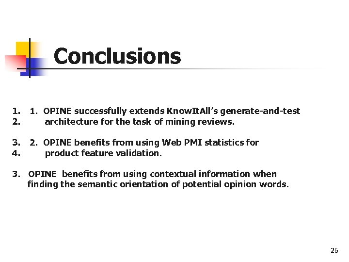 Conclusions 1. 1. OPINE successfully extends Know. It. All's generate-and-test 2. architecture for the