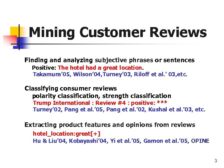 Mining Customer Reviews Finding and analyzing subjective phrases or sentences Positive: The hotel had