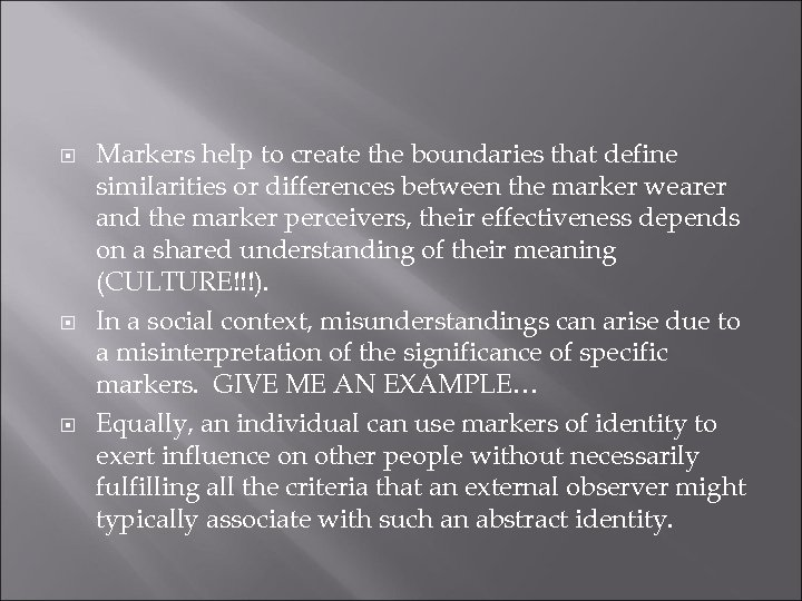 Markers help to create the boundaries that define similarities or differences between the