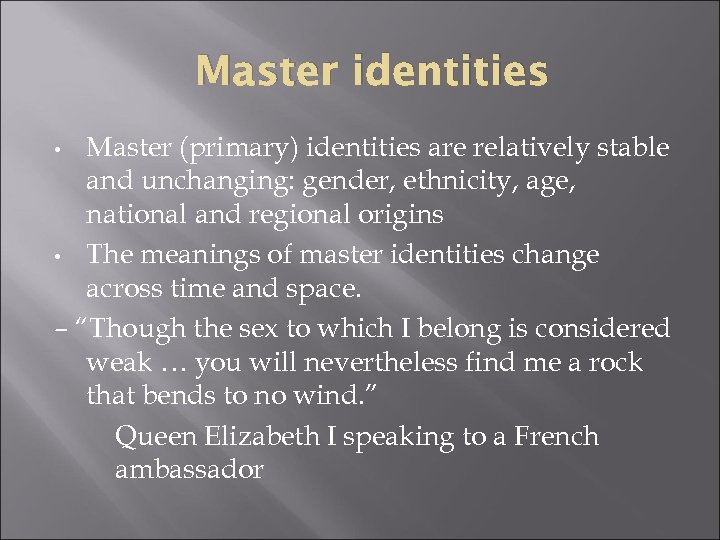 Master identities Master (primary) identities are relatively stable and unchanging: gender, ethnicity, age, national