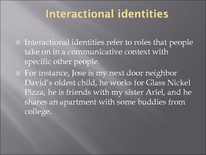 Interactional identities refer to roles that people take on in a communicative context with