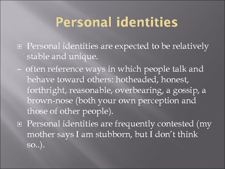 Personal identities are expected to be relatively stable and unique. – often reference ways