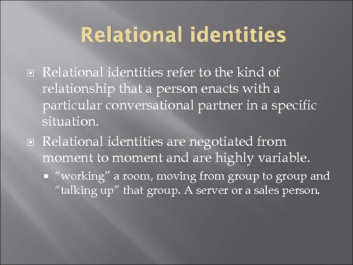 Relational identities refer to the kind of relationship that a person enacts with a
