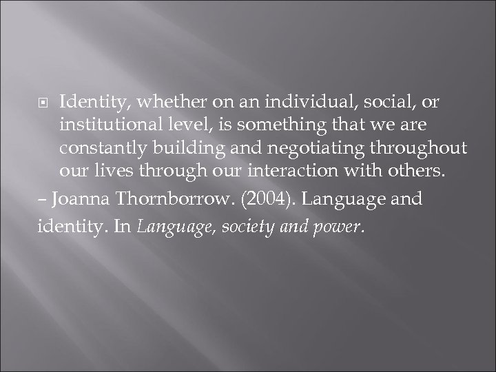 Identity, whether on an individual, social, or institutional level, is something that we are