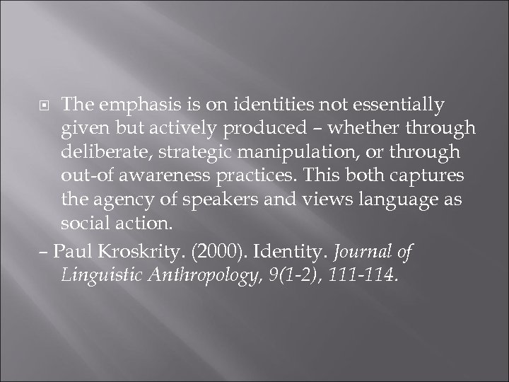 The emphasis is on identities not essentially given but actively produced – whether through