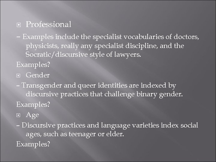 Professional – Examples include the specialist vocabularies of doctors, physicists, really any specialist