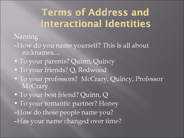 Terms of Address and Interactional Identities Naming –How do you name yourself? This is