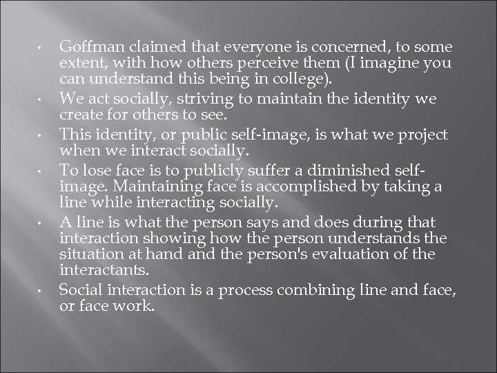 • • • Goffman claimed that everyone is concerned, to some extent, with