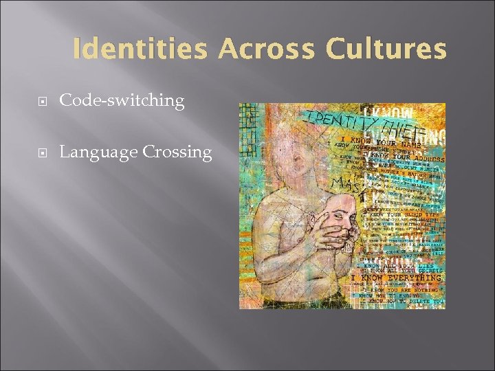 Identities Across Cultures Code-switching Language Crossing