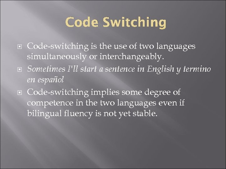 Code Switching Code-switching is the use of two languages simultaneously or interchangeably. Sometimes I'll