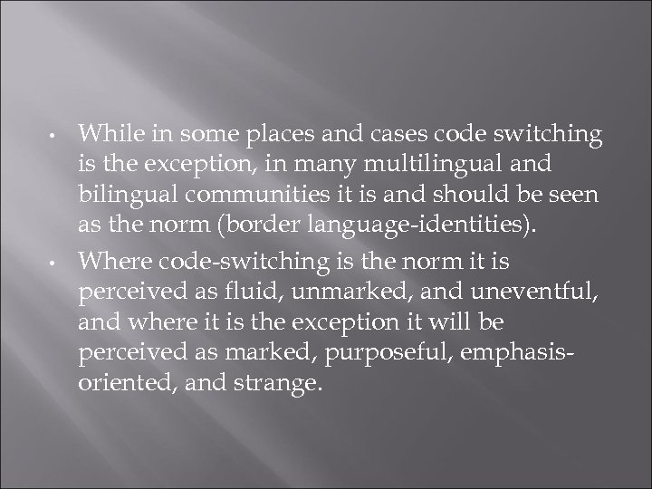 • • While in some places and cases code switching is the exception,