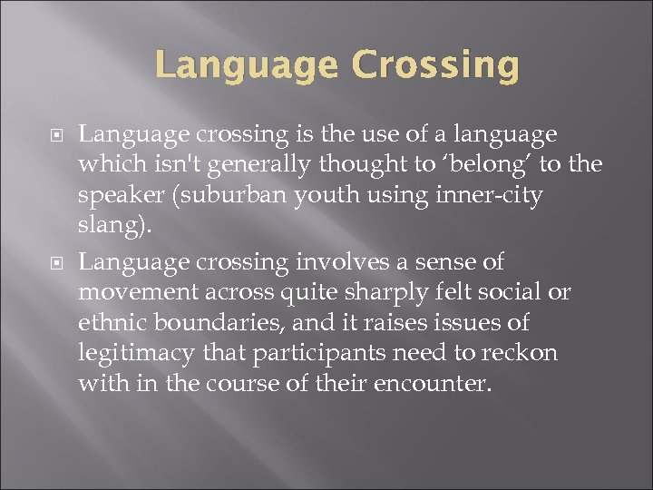 Language Crossing Language crossing is the use of a language which isn't generally thought
