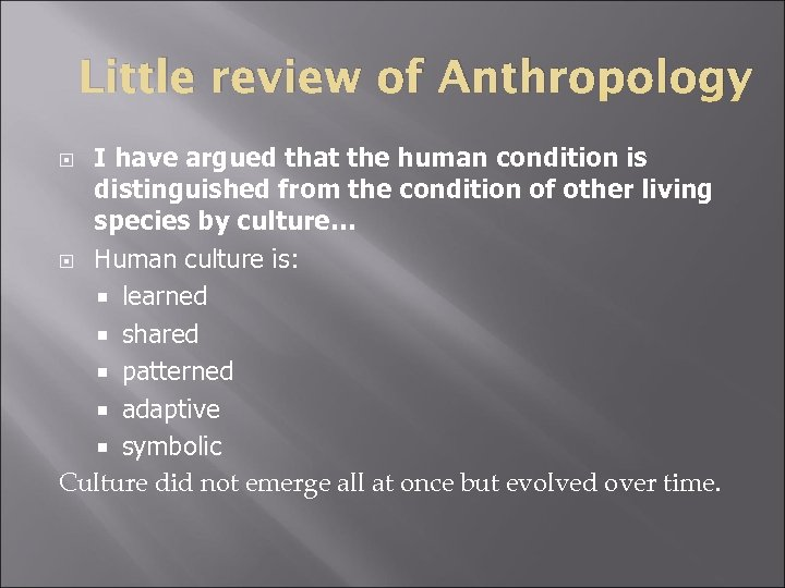 Little review of Anthropology I have argued that the human condition is distinguished from