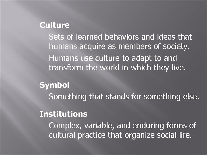 Culture Sets of learned behaviors and ideas that humans acquire as members of society.