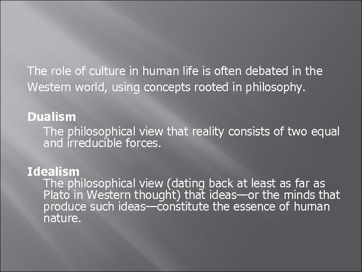 The role of culture in human life is often debated in the Western world,