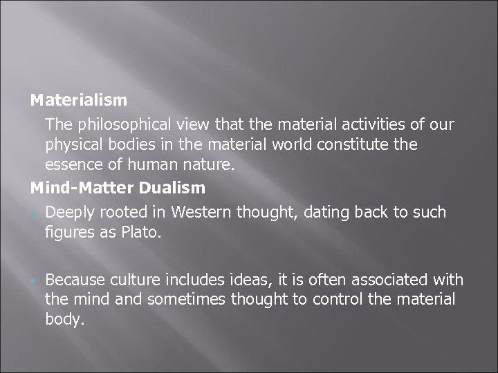 Materialism The philosophical view that the material activities of our physical bodies in the