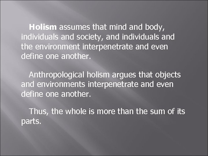 Holism assumes that mind and body, individuals and society, and individuals and the environment