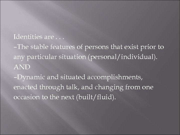 Identities are. . . –The stable features of persons that exist prior to any