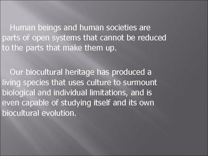Human beings and human societies are parts of open systems that cannot be reduced
