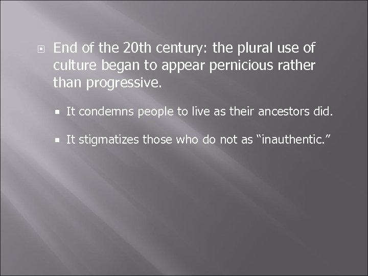 End of the 20 th century: the plural use of culture began to