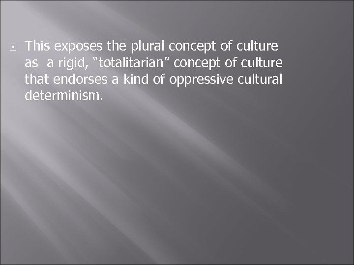 "This exposes the plural concept of culture as a rigid, ""totalitarian"" concept of"