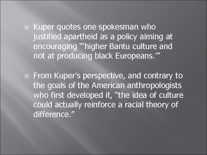 Kuper quotes one spokesman who justified apartheid as a policy aiming at encouraging
