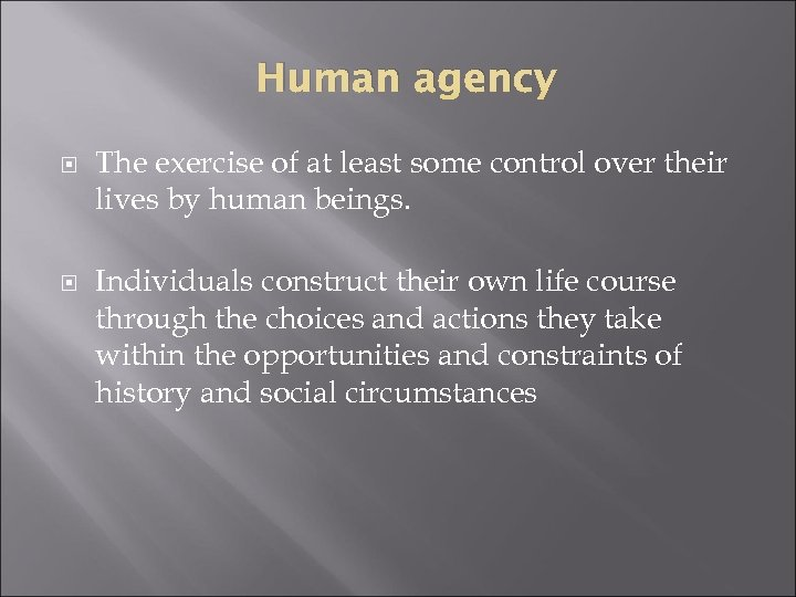 Human agency The exercise of at least some control over their lives by human