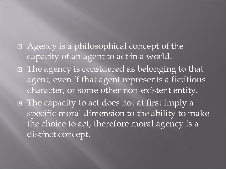 Agency is a philosophical concept of the capacity of an agent to act