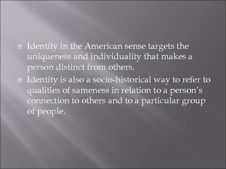 Identity in the American sense targets the uniqueness and individuality that makes a