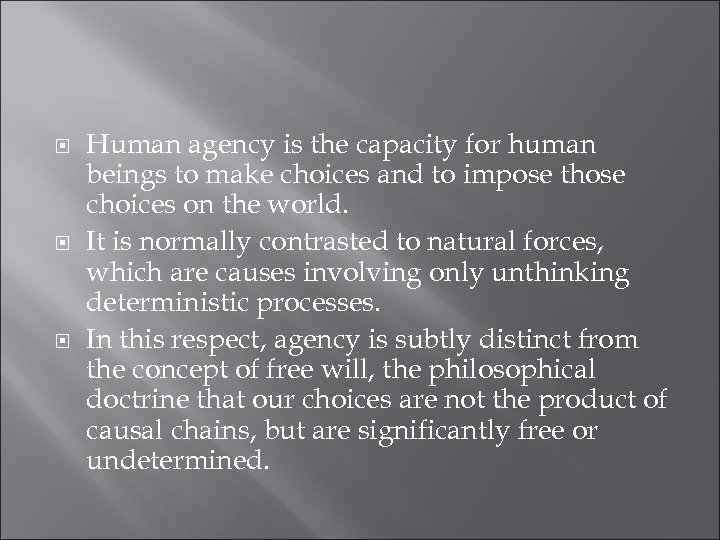 Human agency is the capacity for human beings to make choices and to