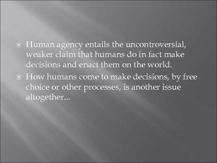 Human agency entails the uncontroversial, weaker claim that humans do in fact make