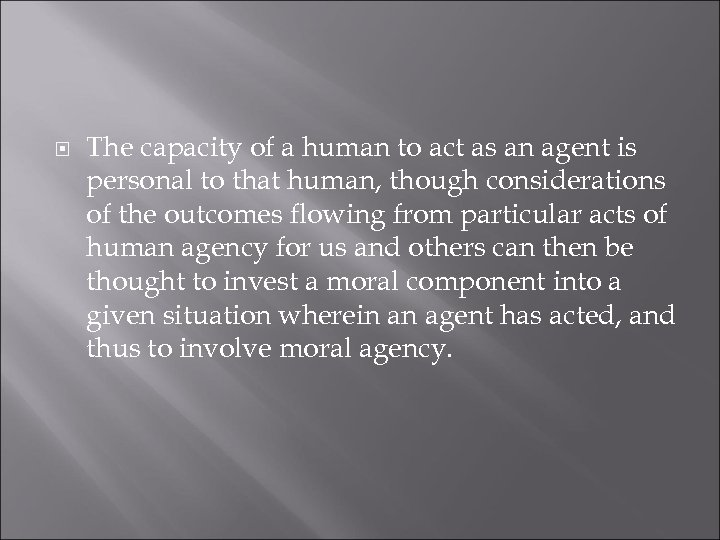 The capacity of a human to act as an agent is personal to